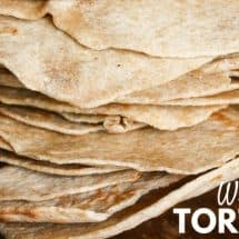 Homemade Whole Wheat SOFT Tortillas and Other Healthy Tortillas