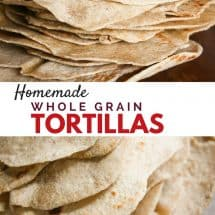 Homemade Whole Wheat SOFT Tortillas {Updated Recipe} and Other Healthy Tortillas