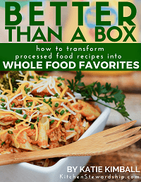 Better Than a Box: How to Transform Processed Food Recipes Into Whole Food Favorites