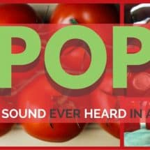 POP! The Best Sound Ever Heard in a Kitchen