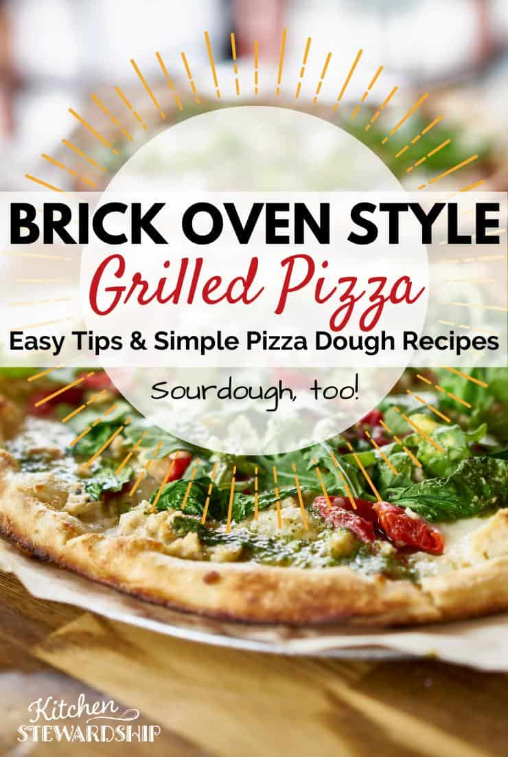 Brick Oven Style Grilled Pizza - easy tips and simple pizza dough recipes - sourdough, too!