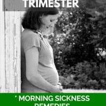 First Trimester Changes, Natural Remedies for Morning Sickness, and Prenatal Vitamins