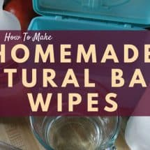 How to Make Homemade Natural Baby Wipes
