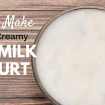 How to Make Perfect Thick, Creamy Raw Milk Yogurt (Plus How to Fail Miserably and Laugh at Yourself)