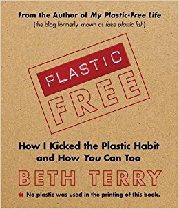 Plastic Free: How I Kicked the Plastic Habit and How You Can, Too