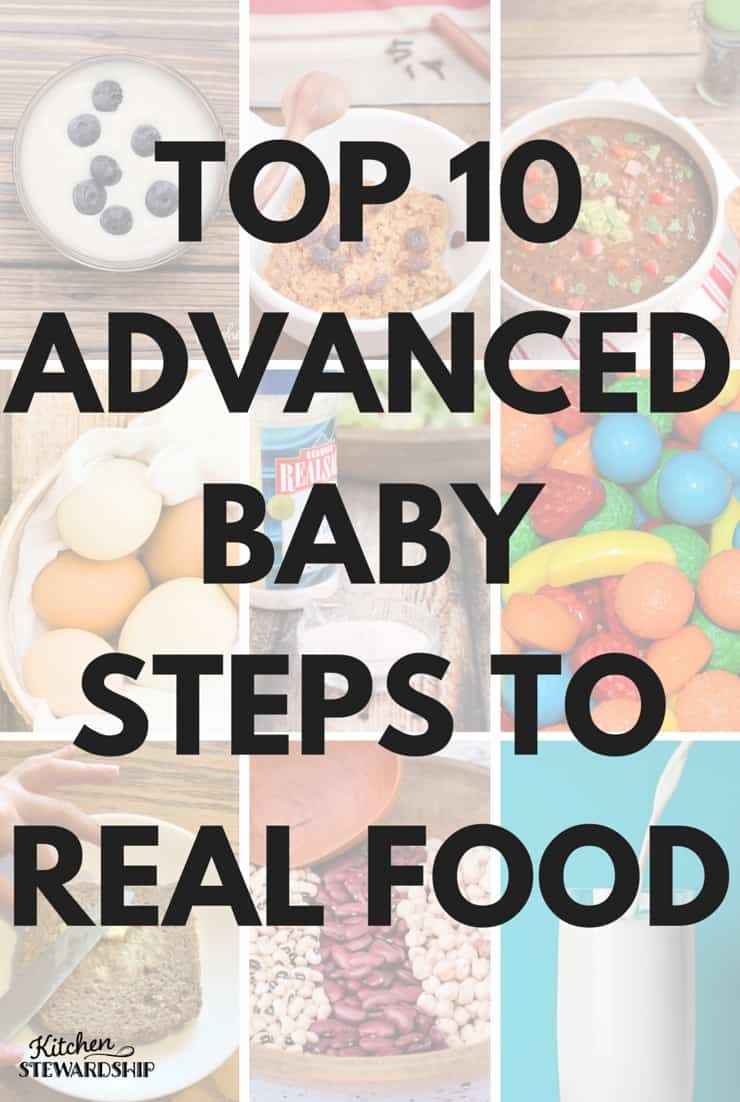 So you've already taken some steps toward real food, now what? Try these next 10 advanced baby steps. #3 is so often overlooked.