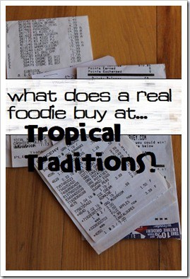 What Does a Real Foodie Buy at Tropical Traditions