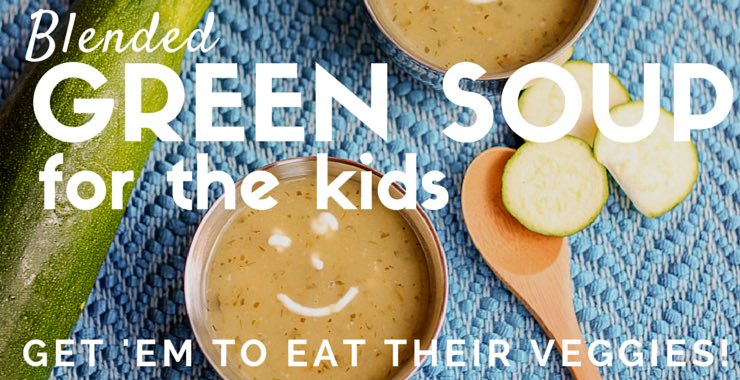 Kid-friendly Blended Green Soup with lots of Veggies - watch them eat it up as long as you follow the rules!