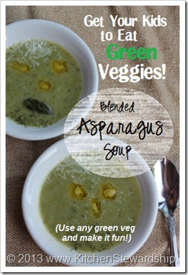 The soup that will get kids to eat green veggies Blended Asparagus Soup or any green