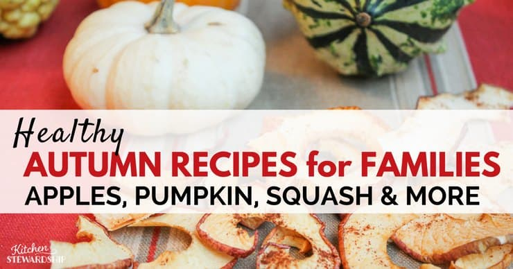 Healthy Autumn Recipes for your family - apples, pumpkin, squash and more. Make some for a perfect fall feast!
