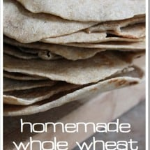 Homemade Whole Wheat SOFT Tortillas {Updated Recipe}