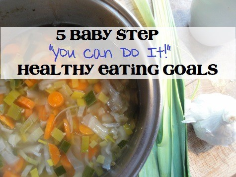 5 Baby Step Totally Doable Healthy Eating Goals