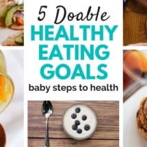 Top 5 Teeny Tiny Totally Doable Healthy Eating Goals (no matter how you eat now)
