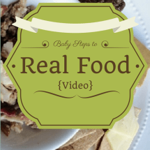 Rock Star Tips for Baby Steps to Real Food {VIDEO}