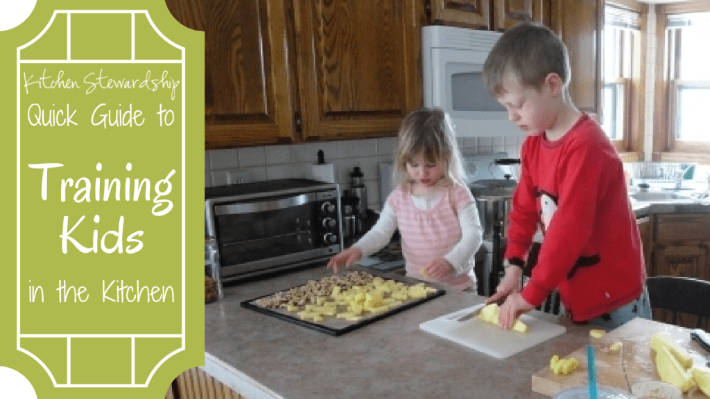 The Kitchen Stewardship Quick Guide to Training Kids in the Kitchen