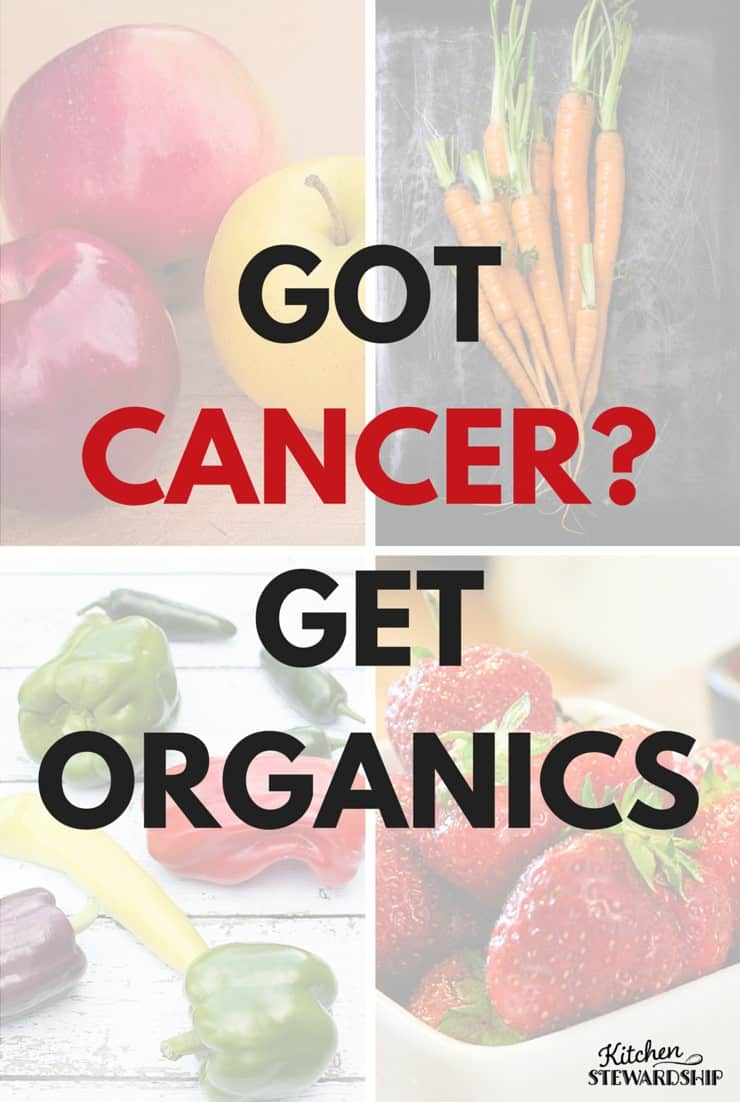 Got Cancer? Get Organics. When battling cancer and undergoing chemo, why not reduce the toxin load as much as possible in our foods