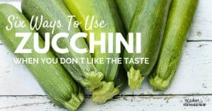 Six delicious ways to use zucchini...without tasting it! Use it now, store if for later. Lots of tips and recipes.
