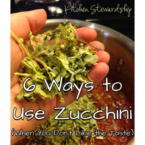 6 Ways to Use Zucchini When You Don't Like the Taste :: via Kitchen Stewardship