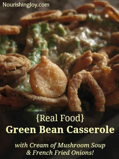 Real Food Green Bean Casserole (with Cream of Mushroom Soup and French Fried Onions!) - Nourishing Joy