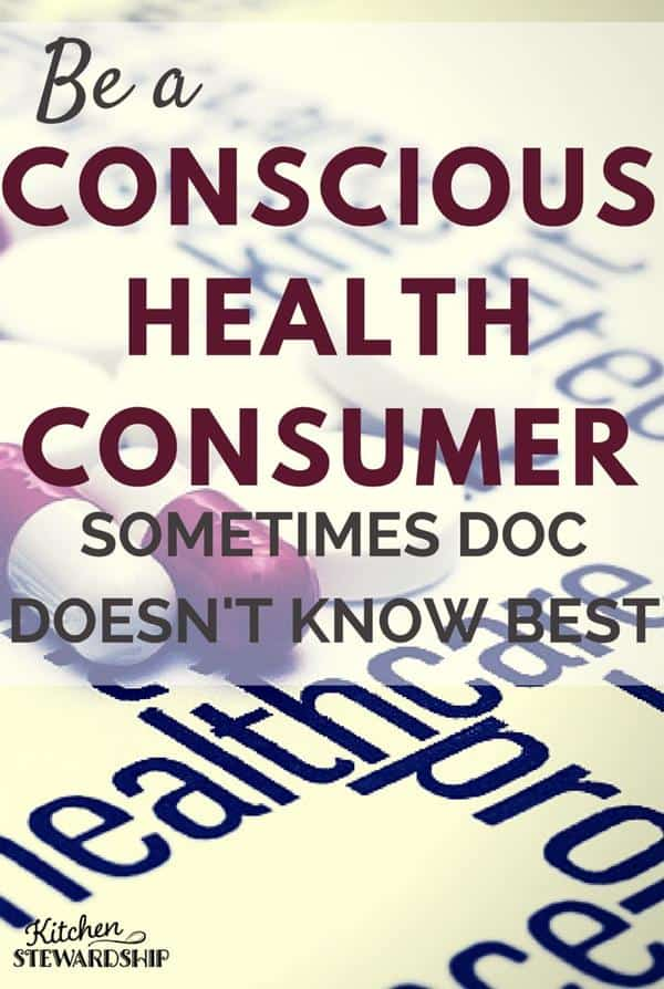 Be a Conscious Health Consumer Sometimes Doc DOESN T know Best