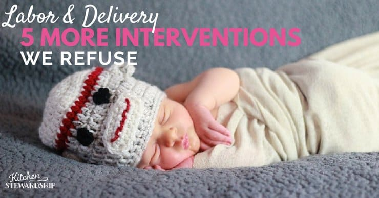 Labor and Delivery 5 More Interventions We Refuse
