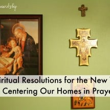 Spiritual Resolutions for the New Year: Centering Our Homes in Prayer