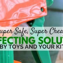 Super Safe, Super Cheap Disinfecting Solution for Baby Toys and Your Kitchen