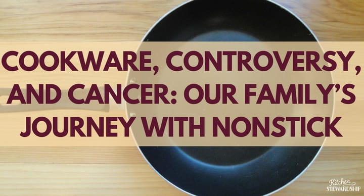 Cookware Controversy and Cancer Our Family's Journey With Nonstick 1 F