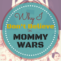 Why I Don't Believe in Mommy Wars