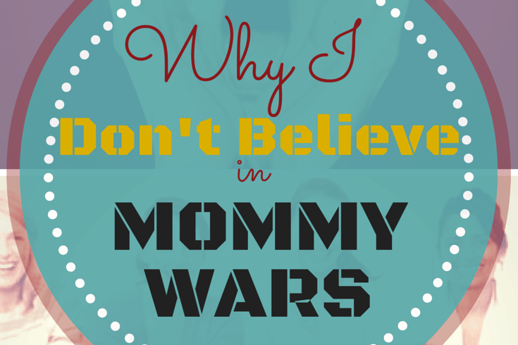 Why-I-Dont-Believe-in-Mommy-Wars.png