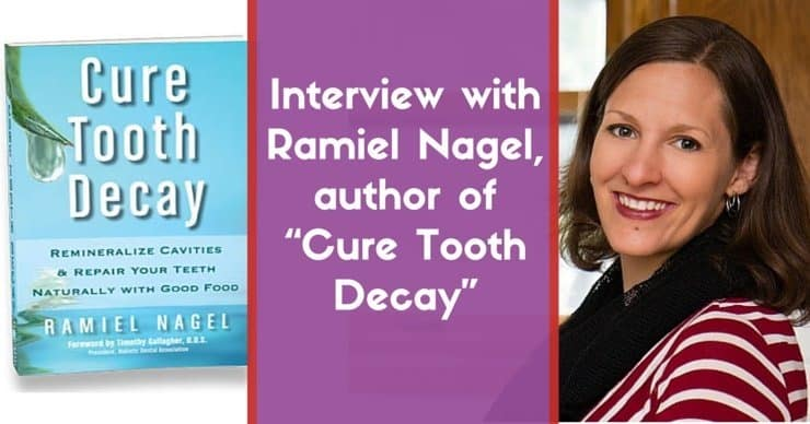 Do you have Cavities Interview with Ramiel Nagel author of Cure Tooth Decay