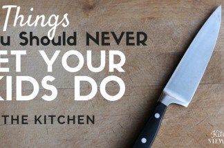 7 Things You Should NEVER Let Your Kids Do in the Kitchen - Teach kids to cook properly and you won't have to worry about it