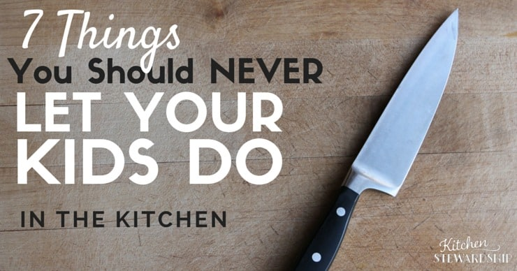 7 Things You Should NEVER Let Your Kids Do in the Kitchen