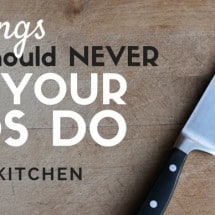 7 Things You Should Never Let Your Children Do in the Kitchen