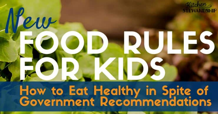 new food rules for kids eat healthy in spite of government recommendations - Kitchen Stewardship