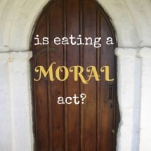 Is Eating a Moral Act?