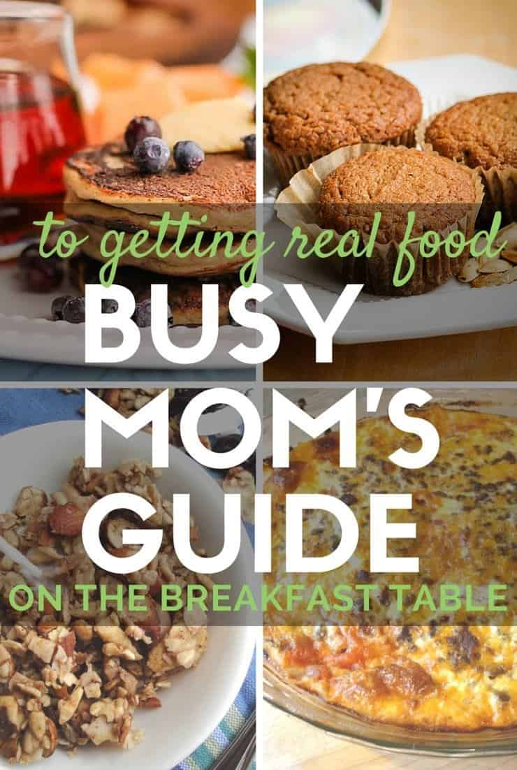 Busy Mom's Guide to getting real food on the breakfast table every day - working moms have to plan ahead and work hard for real food, but so do SAHMs!