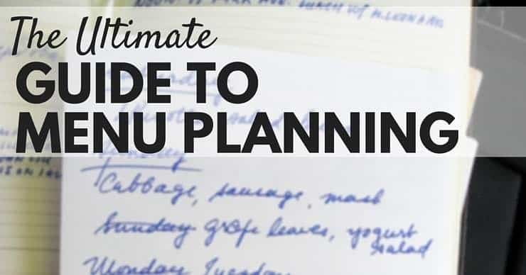 The Ultimate Guide to Menu Planing - How to get real food on the table every night!