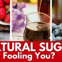 Are Natural Sugars Fooling You?