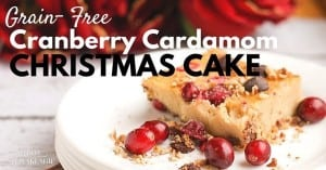 Cardamom Cranberry Christmas Cake (Grain-free!)