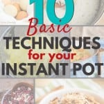 10 Basic Techniques for your Instant Pot