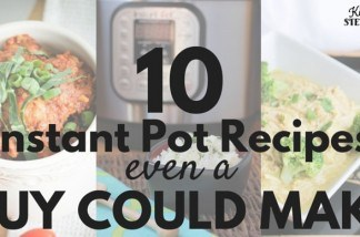 10 Instant Pot Recipes Even my Husband can Make