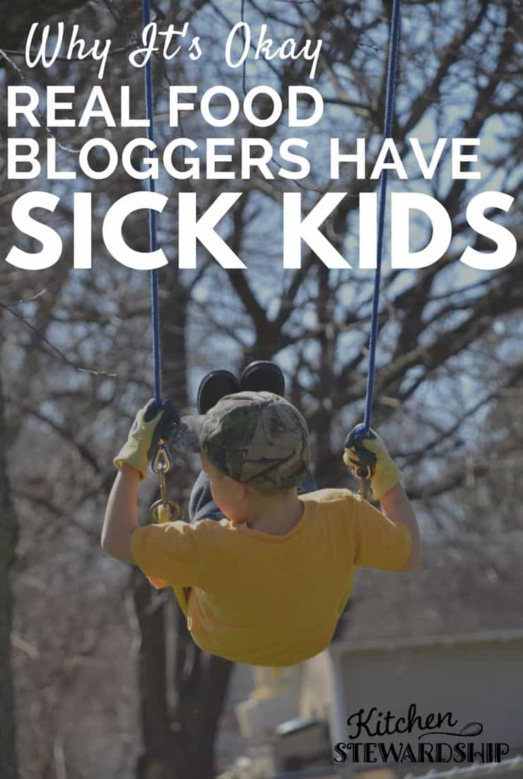 Why Its OK Your Favorite Real Food Blogger Has Sick Kids
