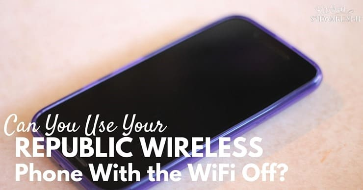 Can you Use your Republic W Ireless phone with the wifi off