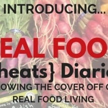 """The Time that Kitchen Stewardship Came to My House"" Introducing The Real Food {Cheats} Diaries"