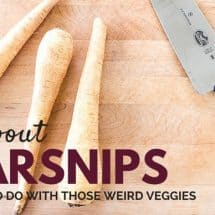 {Series: Those Weird Veggies} Everything you Didn't Know to Ask About Parsnips