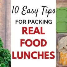 10 Easy Tips for Packing Real Food Lunches