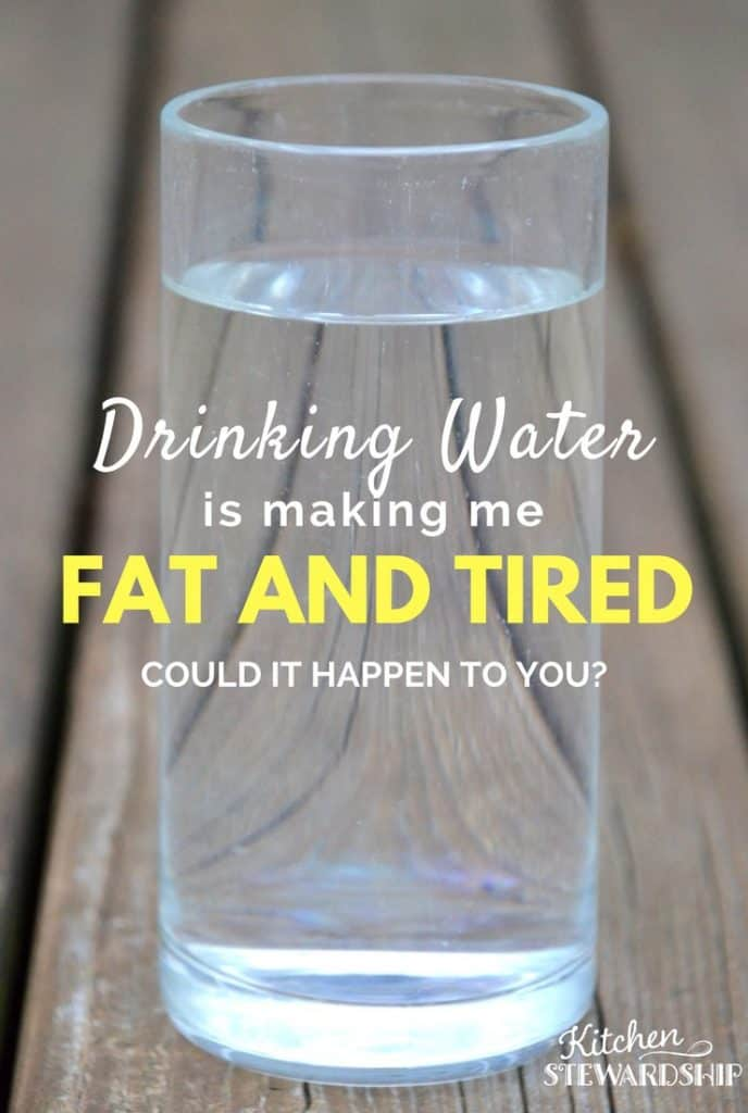 Drinking Water Is Making Me Fat And Tired