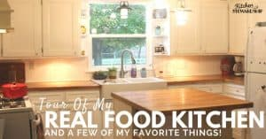 Tour of a real food kitchen with storage and organization tips that are simple and practical