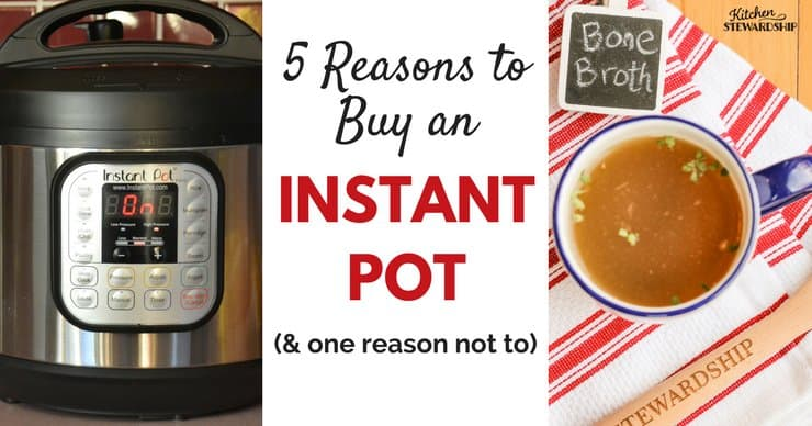 5 Reasons to Buy an Instant Pot (and one not to)